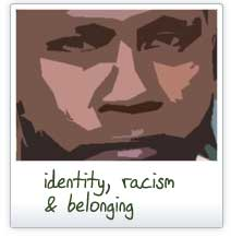 Identity, racism and belonging